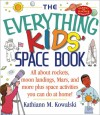 The Everything Kids Space Book: All About Rockets, Moon Landings, Mar, and More Plus Space Activities You Can Do at Home! (Everything Kids Series) - Kathiann M. Kowalski