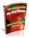 Growing Tomatoes: How To Grow Tomatoes That Are Big, Colorful, Juicy, And Tasty! - Mark Allen