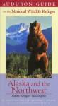 Audubon Guide to the National Wildlife Refuges: Alaska & the Pacific Northwest: Alaska, Oregon, Washington - Loren MacArthur, Debbie Miller