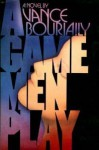 A Game Men Play - Vance Bourjaily