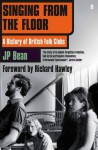 Singing from the Floor: A History of British Folk Clubs - J.P. Bean