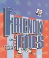 Friendly Foes: A Look at Political Parties - Elaine Landau