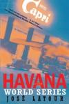 Havana World Series: A Novel - José Latour