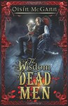 Wisdom of Dead Men - Oisin McGann