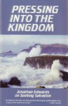 Pressing Into the Kingdom: Jonathan Edwards on Seeking Salvation - Jonathan Edwards, Don Kistler