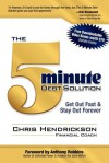 The 5-Minute Debt Solution: Get Out Fast & Stay Out Forever - Chris Hendrickson, Anthony Robbins