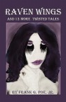 Raven Wings and 13 More Twisted Tales - Frank G. Poe Jr.