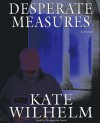 Desperate Measures [With Earbuds] - Kate Wilhelm, Marguerite Gavin