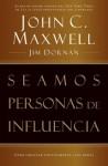 Seamos personas de influencia: Cómo impactar positivamente a los demás - John C. Maxwell, Jim Dornan