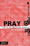 Pray: Talk to the King of the Universe (Deeper Series) - Kevin Johnson