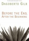 Before the End, After the Beginning: Stories - Dagoberto Gilb
