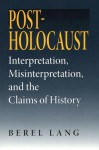 Post-Holocaust: Interpretation, Misinterpretation, and the Claims of History - Berel Lang, Alvin H. Rosenfeld