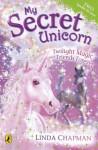My Secret Unicorn: Twilight Magic and Friends Forever - Linda Chapman