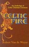 Celtic Fire: An Anthology Of Celtic Christian Literature - Robert Van De Weyer