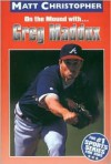 Greg Maddux: On the Mound with... (Matt Christopher Sports Biographies) - Matt Christopher