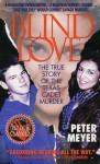 Blind Love: The True Story Of The Texas Cadet Murder - Peter Meyer