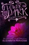 Flower In the Dark - Elizabeth Paradise