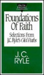 Foundations of Faith: Selections from J.C. Ryle's Old Paths - J.C. Ryle