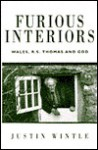 Furious Interiors: Wales, R. S. Thomas, and God - Justin Wintle