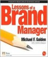 Lessons of a Brand Manager - Michael F. Golden