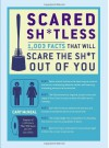 Scared Sh*tless: 1,003 Facts That Will Scare the Sh*t Out of You - Cary McNeal