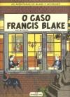 O Caso Francis Blake (As Aventuras de Blake e Mortimer) - Jean Van Hamme, Ted Benoît