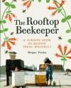 The Rooftop Beekeeper: A Scrappy Guide to Keeping Urban Honeybees - Megan Paska, Rachel Wharton, Masako Kubo, Alex Brown
