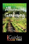 Allotment Gardening: Finding, Planning, Maintaining - Jez Abbott, Flame Tree iGuides, Lucy Halsall