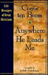Anywhere He Leads Me - Corrie ten Boom, Judith Couchman