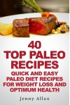 40 Top Paleo Recipes - Quick and Easy Paleo Diet Recipes For Weight Loss (Paleolithic Diet Cookbook) - Jenny Allan