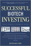 Successful Biotech Investing: Every Investor's Complete Guide - Joe Duarte, David Richardson