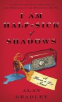 I Am Half Sick Of Shadows (Flavia De Luce, #4) - Alan Bradley