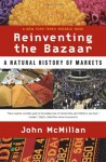 Reinventing the Bazaar: The Natural History of Markets - John McMillan