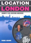 Location London: London's Film Locations Uncovered - Mark Adams