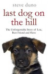 Last Dog on the Hill: The Unforgettable Story of Lou, Best Friend and Hero - Steve Duno