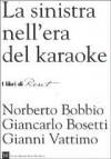 La sinistra nell'era del karaoke - Norberto Bobbio, Giancarlo Bosetti, Gianni Vattimo