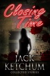 Closing Time - Collected Stories - Jack Ketchum, Clarissa Yeo