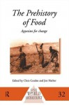 The Prehistory Of Food: Appetites For Change - Chris Gosden, Jon G. Hather