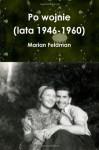 Po wojnie (lata 1946-1960) (Polish Edition) - Marian Feldman