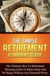 The Simple Retirement Planning Guide: The Ultimate How-To Retirement Planning Guide To Retire Early And Happy Without Any Financial Worry (Retire Happy ... Planning And Financial Steps Series) - Michael Manning