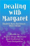 Dealing with Margaret: Elizabeth Marie Hutchinson—When I Dream - Regina Stone Matthews, Brett Bridgeman