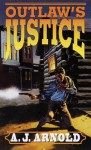 Outlaw's Justice - A.J. Arnold