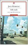 Sulla strada - Jack Kerouac, Marisa Caramella, Fernanda Pivano