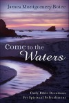 Come to the Waters: Daily Bible Devotions for Spiritual Refreshment - James Montgomery Boice