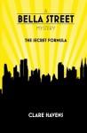 A Bella Street Mystery: The Secret Formula - Clare Havens