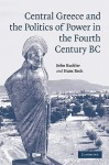 Central Greece and the Politics of Power in the Fourth Century BC - John Buckler, Hans Beck