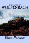 The Castle of Wolfenbach - Eliza Parsons