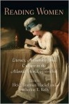 Reading Women: Literacy, Authorship, and Culture in the Atlantic World, 1500-1800 - Heidi Brayman Hackel, Catherine E. Kelly