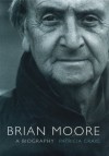 Brian Moore: A Biography - Patricia Craig