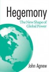 Hegemony: The New Shape of Global Power - John Agnew
